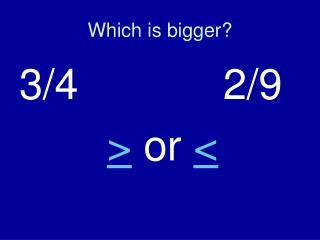Which is bigger?