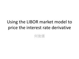 Using the LIBOR market model to price the interest rate derivative