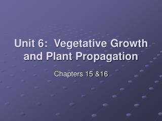 Unit 6: Vegetative Growth and Plant Propagation