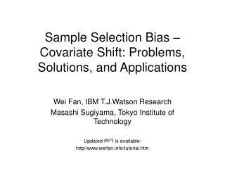 Sample Selection Bias – Covariate Shift: Problems, Solutions, and Applications
