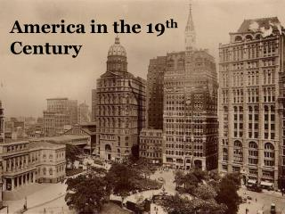 America in the 19 th  Century