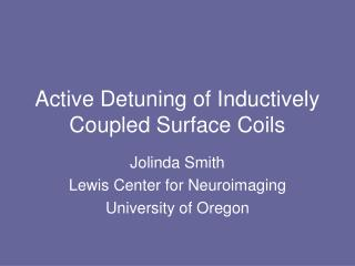 Active Detuning of Inductively Coupled Surface Coils