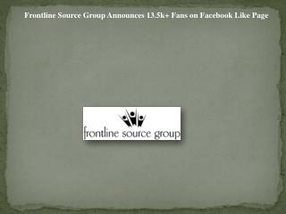 Frontline Source Group Announces 13.5k+ Fans on Facebook Lik