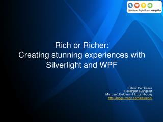 Rich or Richer: Creating stunning experiences with Silverlight and WPF