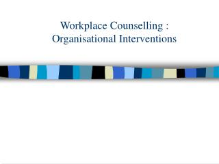 Workplace Counselling :  Organisational Interventions