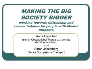 MAKING THE BIG SOCIETY BIGGER  working towards citizenship and connectedness for people with Mental illnesses