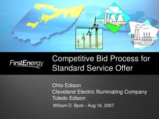 Competitive Bid Process for Standard Service Offer Ohio Edison Cleveland Electric Illuminating Company Toledo Edison