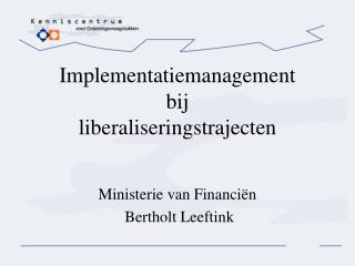 Implementatiemanagement bij liberaliseringstrajecten