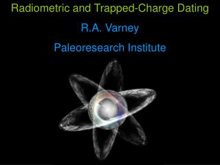 Radiometric and Trapped-Charge Dating R.A. Varney Paleoresearch Institute
