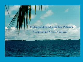 Understanding Marshallese Patients: 	     Cooperating Across Cultures