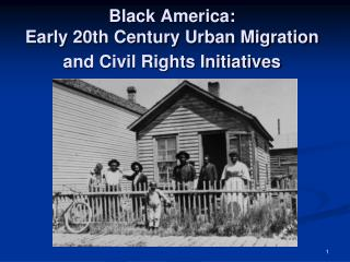 Black America:  Early 20th Century Urban Migration and Civil Rights Initiatives