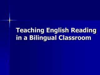 Teaching English Reading  in a Bilingual Classroom