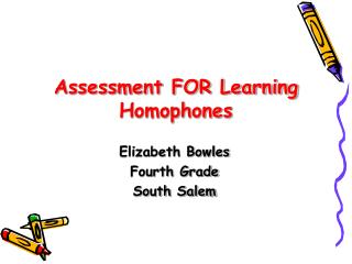 Assessment FOR Learning Homophones