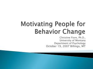 Motivating People for  Behavior Change