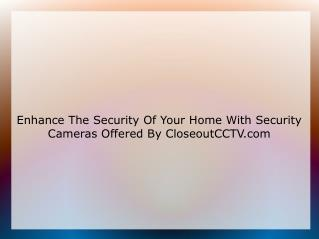Enhance The Security Of Your Home With Security Cameras Offered By CloseoutCCTV.com