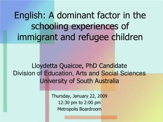 English: A dominant factor in the schooling experiences of  immigrant and refugee children