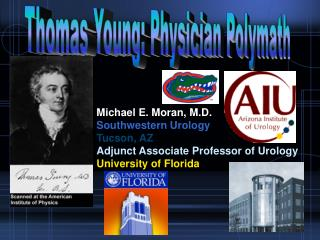 Michael E. Moran, M.D. Southwestern Urology Tucson, AZ Adjunct Associate Professor of Urology University of Florida
