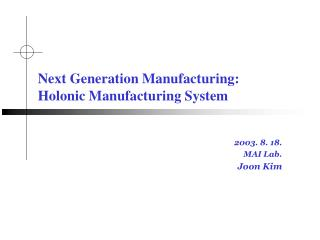 Next Generation Manufacturing: Holonic Manufacturing System