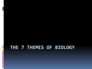 The 7 Themes of Biology