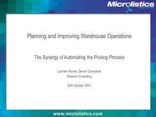 Planning and Improving Warehouse Operations   The Synergy of Automating the Picking Process Lachlan Wymer, Senior Consul
