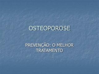 Osteoporose - PREVENÇÃO O MELHOR TRATAMENTO