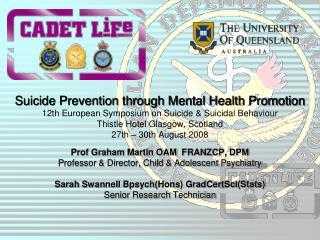 Prof Graham Martin OAM   FRANZCP, DPM Professor & Director, Child & Adolescent Psychiatry Sarah Swannell  Bpsych (Hons)