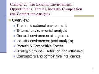 Chapter 2:  The External Environment:   Opportunities, Threats, Industry Competition  and Competitor Analysis