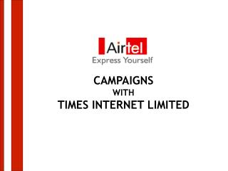 CAMPAIGNS  WITH TIMES INTERNET LIMITED