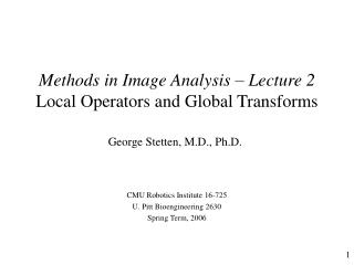 Methods in Image Analysis – Lecture 2 Local Operators and Global Transforms