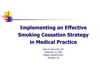 Implementing an Effective Smoking Cessation Strategy in Medical Practice Janis M. Dauer, MS, CAC September 14, 2004 Virg