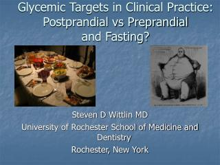 Glycemic Targets in Clinical Practice:  Postprandial vs Preprandial  and Fasting?