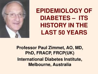 EPIDEMIOLOGY OF DIABETES –  ITS HISTORY IN THE LAST 50 YEARS