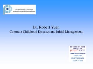 Dr. Robert Yuen Common Childhood Diseases and Initial Management