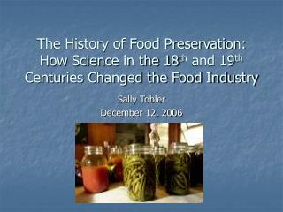 The History of Food Preservation: How Science in the 18 th  and 19 th  Centuries Changed the Food Industry