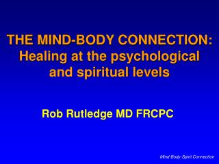 THE MIND-BODY CONNECTION: Healing at the psychological  and spiritual levels
