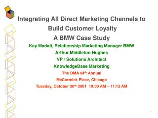 Integrating All Direct Marketing Channels to  Build Customer Loyalty A BMW Case Study Kay Madati, Relationship Marketing