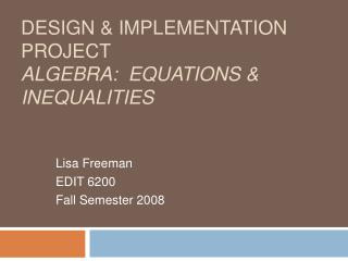 Design & Implementation Project Algebra:  Equations & Inequalities