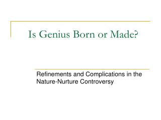 Is Genius Born or Made?
