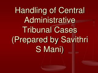 Handling of Central Administrative Tribunal Cases (Prepared by  Savithri  S Mani)