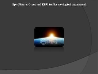 Epic Pictures Group and KRU Studios moving full steam ahead