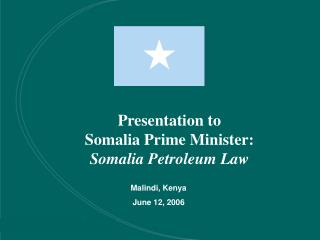 Presentation to  Somalia Prime Minister: Somalia Petroleum Law