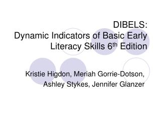 DIBELS: Dynamic Indicators of Basic Early Literacy Skills 6 th  Edition