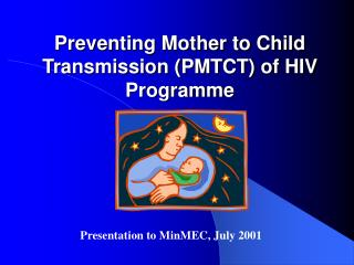 Preventing Mother to Child Transmission (PMTCT) of HIV Programme