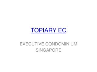 Topiary Executive Condo