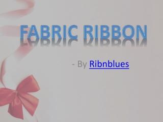 Any best ornamentation needs fancy fabric ribbon
