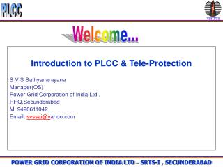 Introduction to PLCC & Tele-Protection S V S Sathyanarayana Manager(OS) Power Grid Corporation of India Ltd., RHQ,Secund