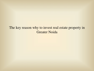 The Key Reasons Why to Invest Real Estate in Greater Noida