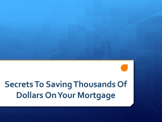 Secrets To Saving Thousands on Your Mortgage