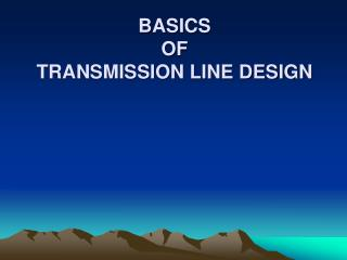 BASICS  OF  TRANSMISSION LINE DESIGN