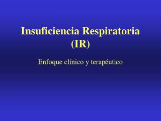 Insuficiencia Respiratoria (IR)